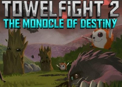 Towelfight 2: The Monocle of Destiny